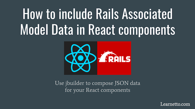 How to include Rails Associated Model Data in React components